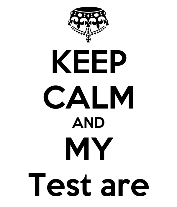 KEEP CALM AND MY Test are