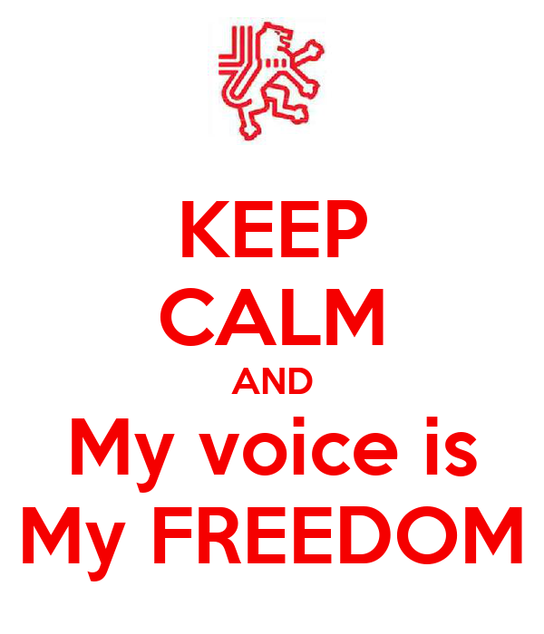 KEEP CALM AND My voice is My FREEDOM