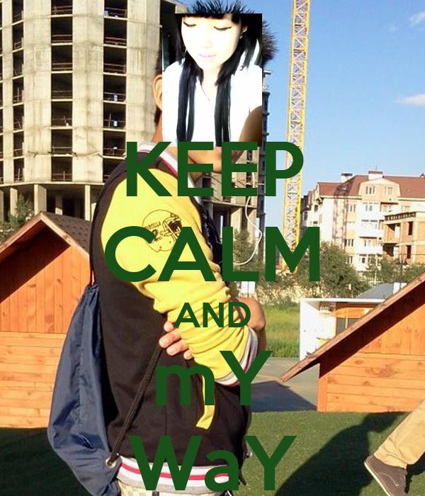 KEEP CALM AND mY WaY