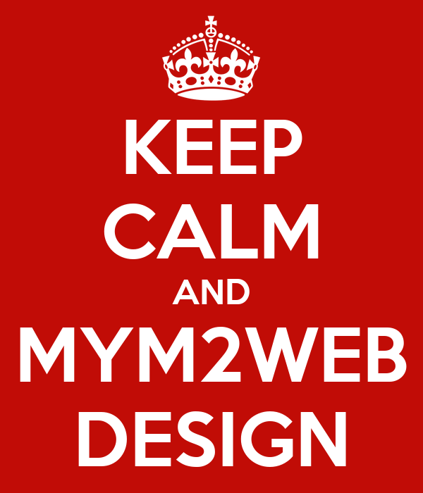 KEEP CALM AND MYM2WEB DESIGN