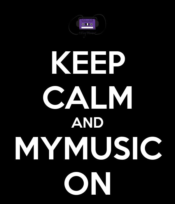 KEEP CALM AND MYMUSIC ON