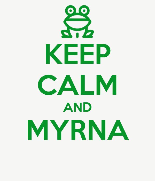 KEEP CALM AND MYRNA