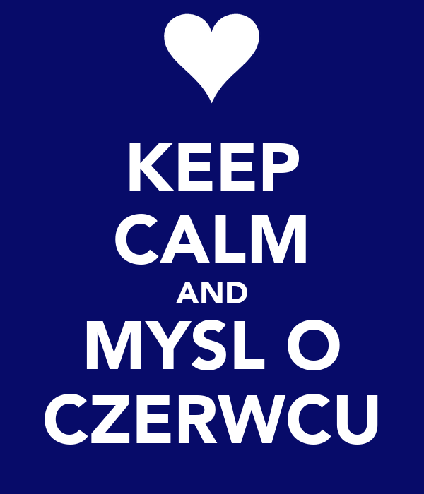 KEEP CALM AND MYSL O CZERWCU