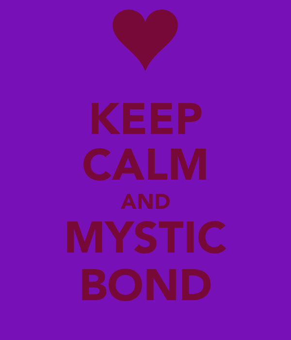 KEEP CALM AND MYSTIC BOND