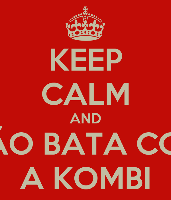 KEEP CALM AND NÃO BATA COM A KOMBI