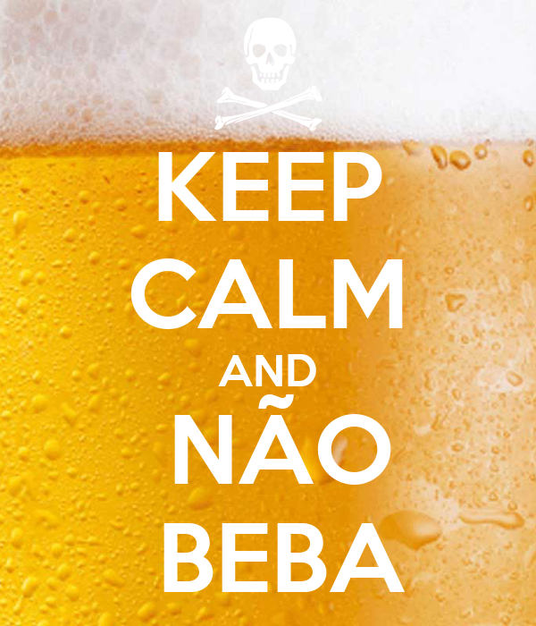 KEEP CALM AND   NÃO   BEBA