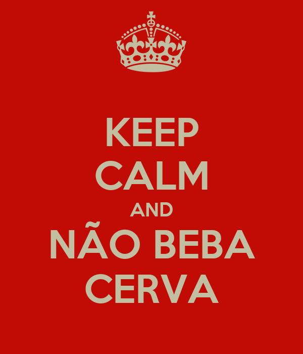 KEEP CALM AND NÃO BEBA CERVA