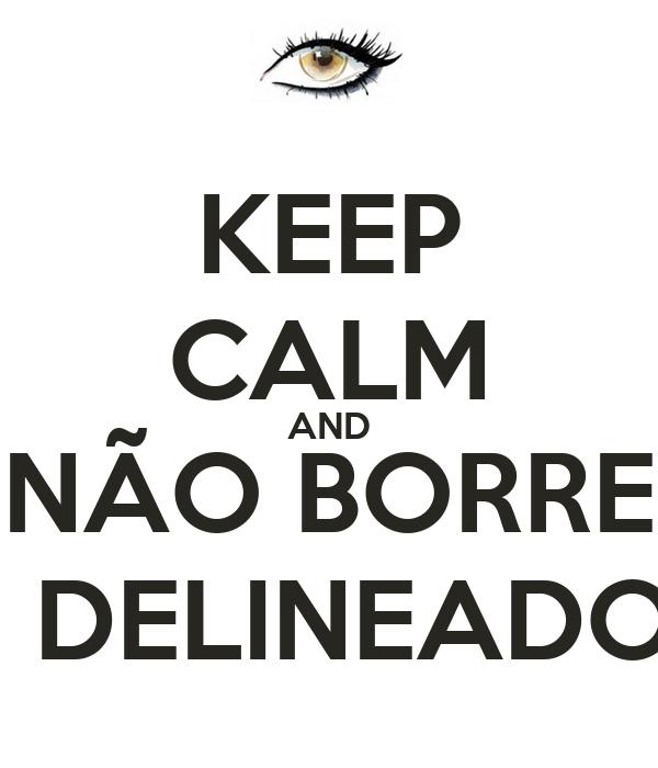 KEEP CALM AND NÃO BORRE O DELINEADOR