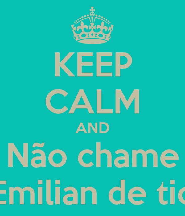 KEEP CALM AND Não chame Emilian de tio