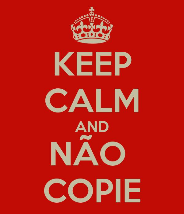 KEEP CALM AND NÃO  COPIE