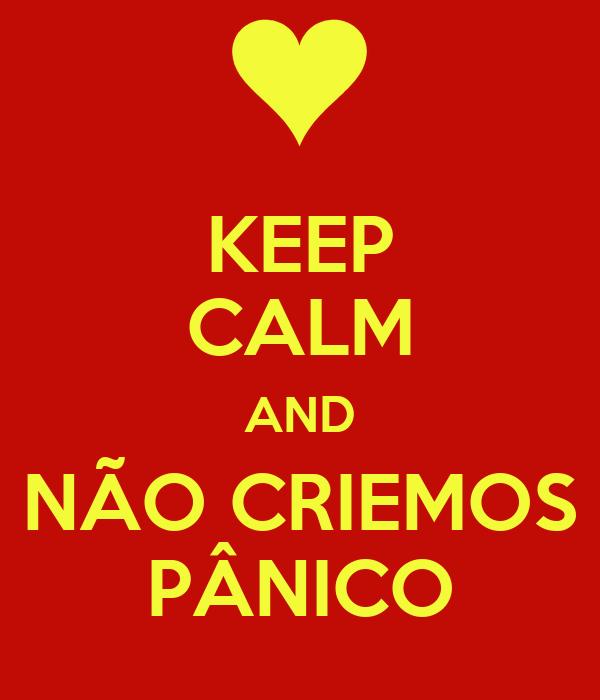 KEEP CALM AND NÃO CRIEMOS PÂNICO
