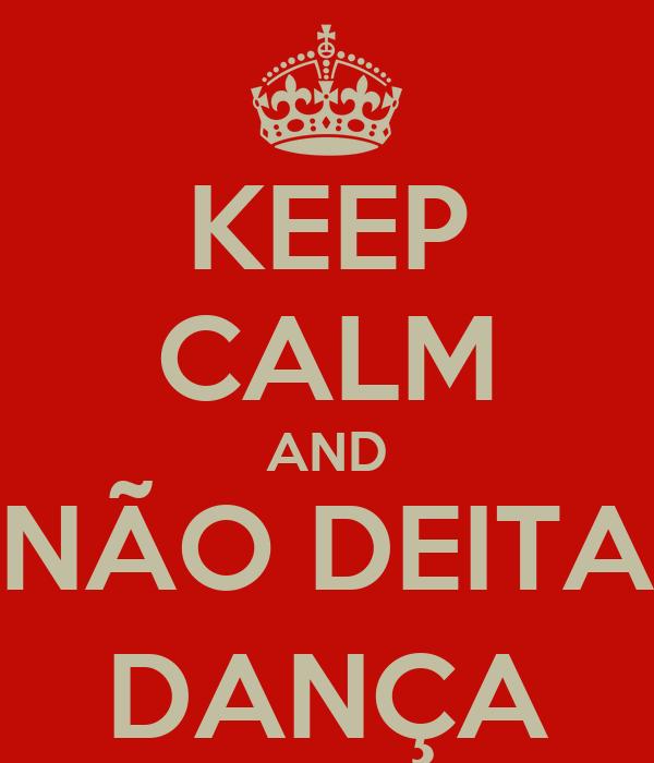 KEEP CALM AND NÃO DEITA DANÇA