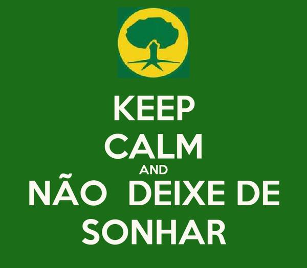 KEEP CALM AND NÃO  DEIXE DE SONHAR