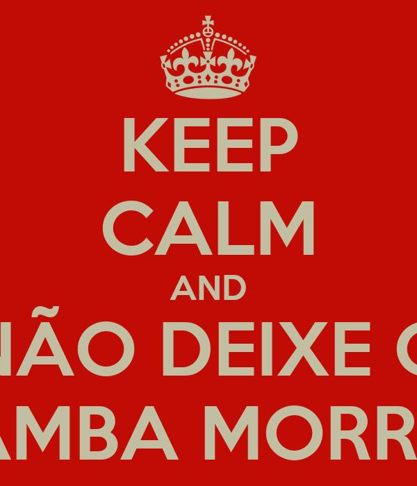 KEEP CALM AND NÃO DEIXE O SAMBA MORRER