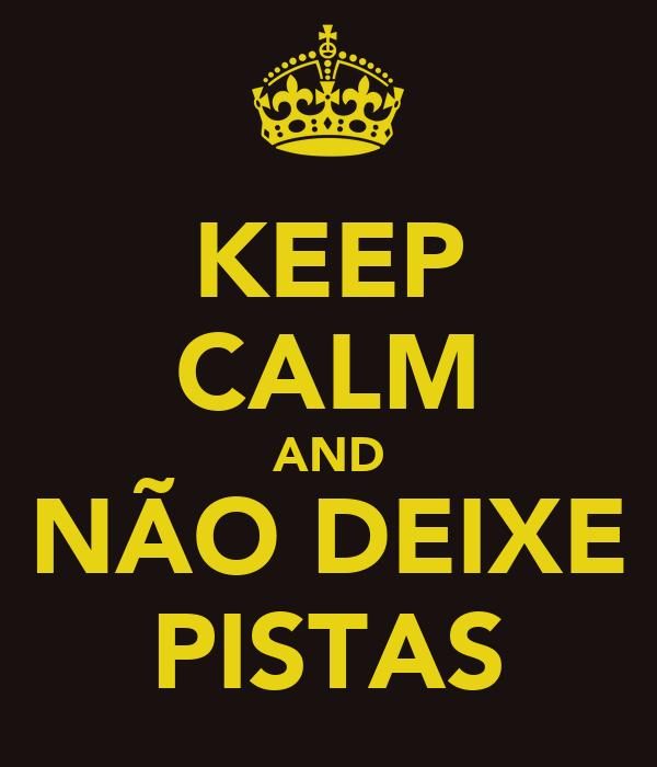 KEEP CALM AND NÃO DEIXE PISTAS