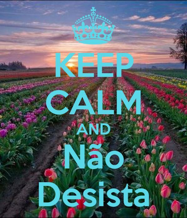 KEEP CALM AND Não Desista