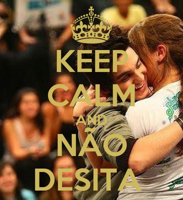 KEEP CALM AND NÃO DESITA