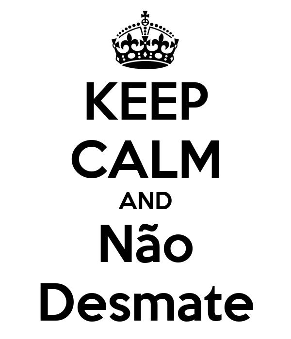 KEEP CALM AND Não Desmate