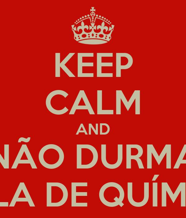 KEEP CALM AND NÃO DURMA AULA DE QUÍMICA