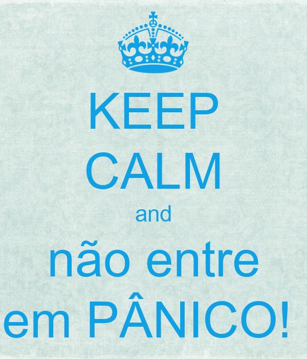 KEEP CALM and não entre em PÂNICO!
