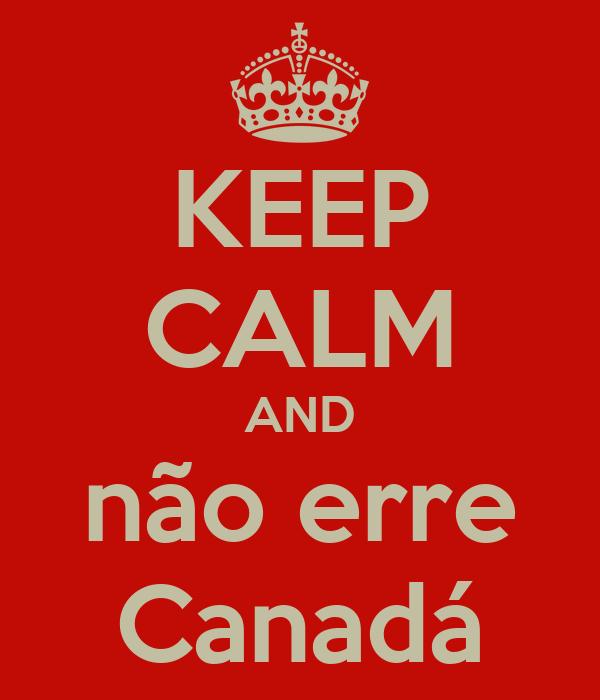 KEEP CALM AND não erre Canadá