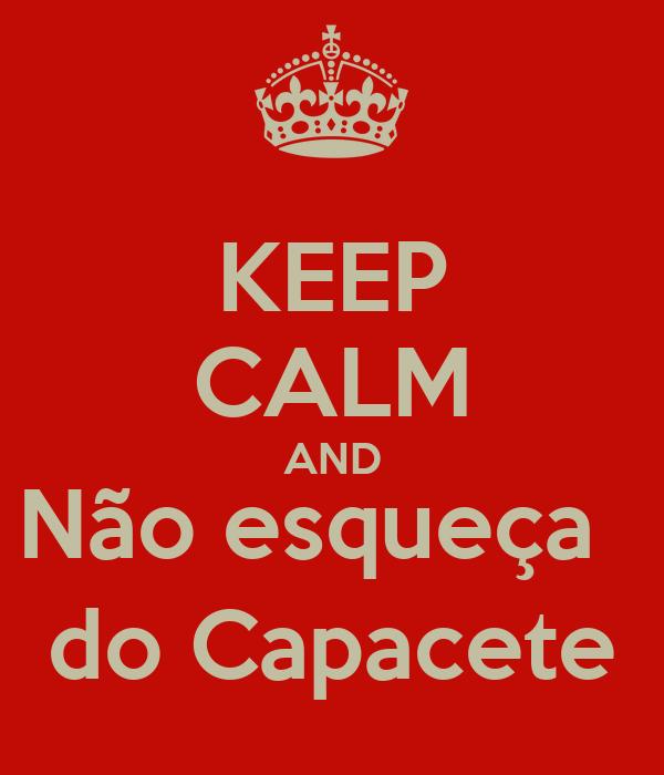 KEEP CALM AND Não esqueça   do Capacete