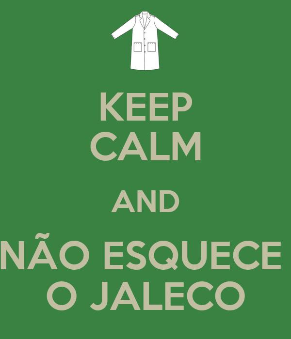 KEEP CALM AND NÃO ESQUECE  O JALECO