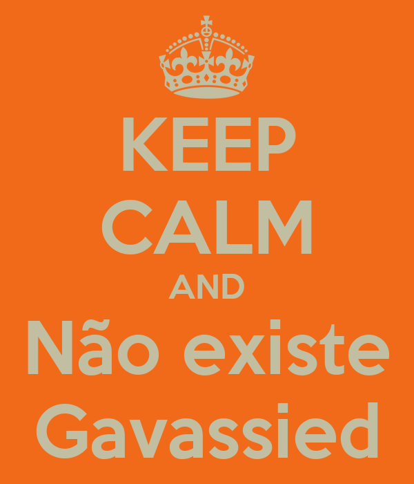 KEEP CALM AND Não existe Gavassied