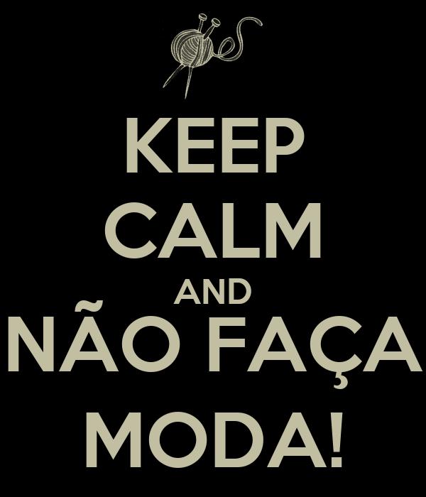 KEEP CALM AND NÃO FAÇA MODA!