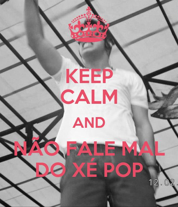 KEEP CALM AND NÃO FALE MAL DO XÉ POP