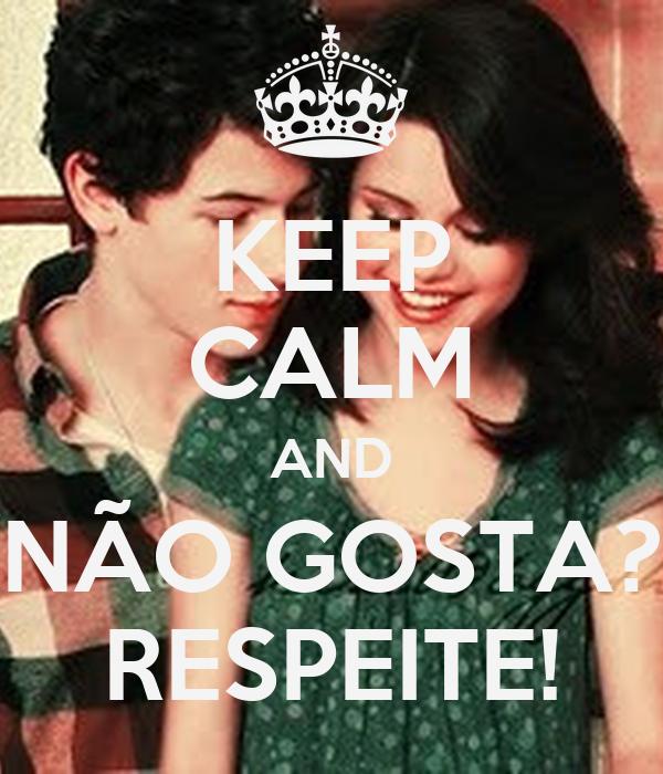 KEEP CALM AND NÃO GOSTA? RESPEITE!