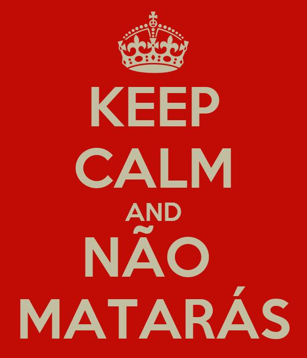 KEEP CALM AND NÃO  MATARÁS