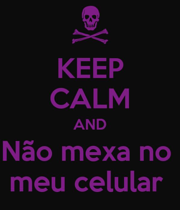 KEEP CALM AND Não mexa no  meu celular