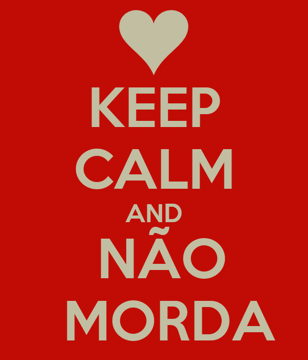 KEEP CALM AND   NÃO    MORDA