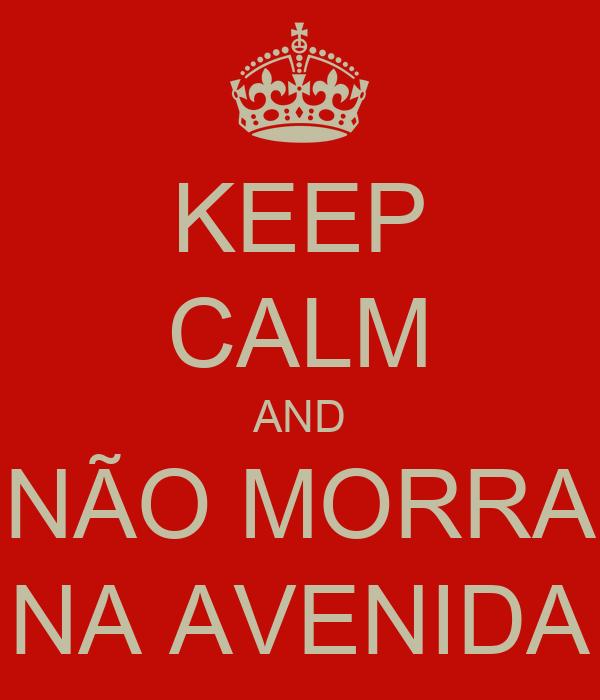 KEEP CALM AND NÃO MORRA NA AVENIDA