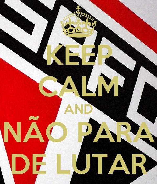 KEEP CALM AND NÃO PARA DE LUTAR