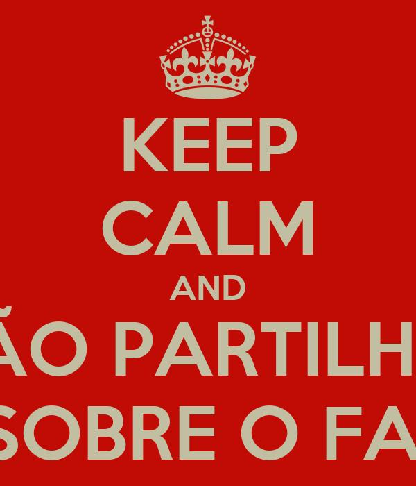 KEEP CALM AND NÃO PARTILHES AVISOS SOBRE O FACEBOOK