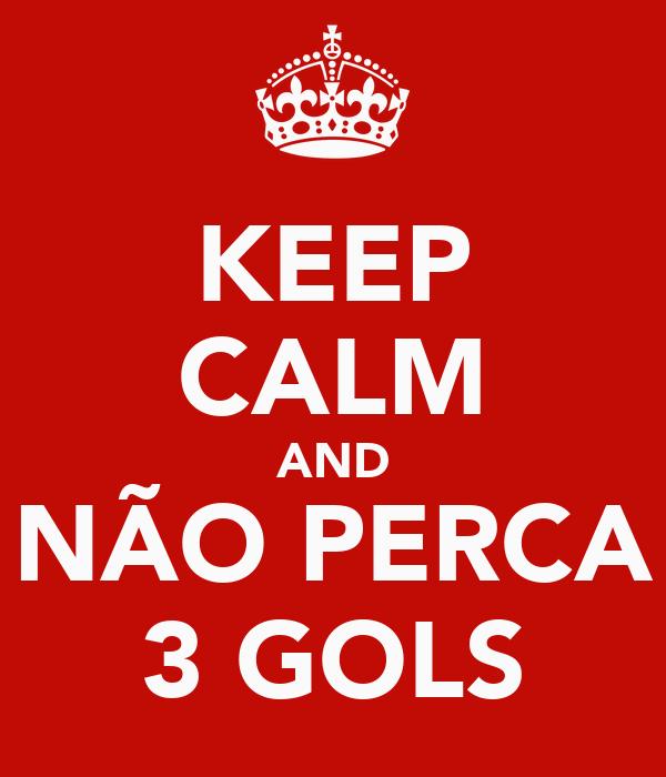 KEEP CALM AND NÃO PERCA 3 GOLS