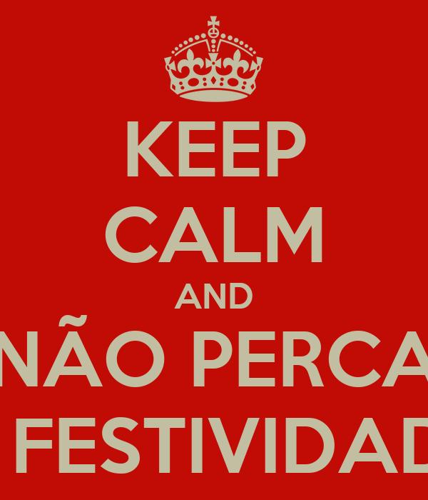 KEEP CALM AND NÃO PERCA A FESTIVIDADE