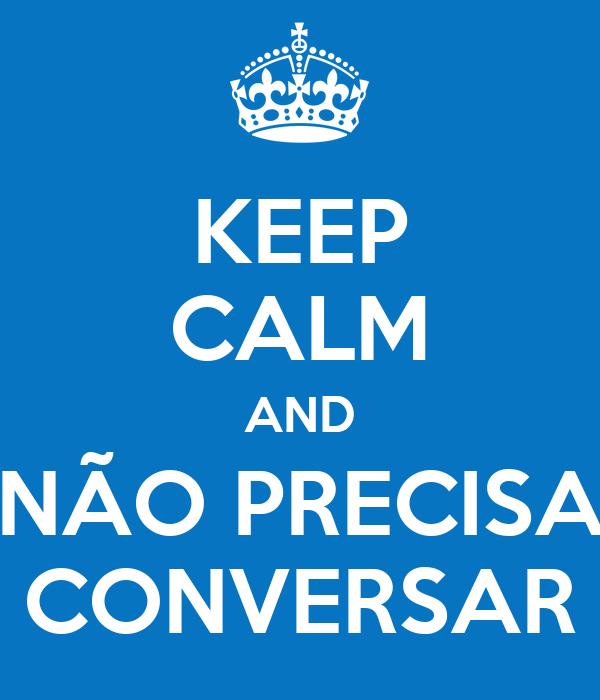 KEEP CALM AND NÃO PRECISA CONVERSAR