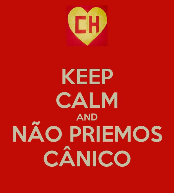 KEEP CALM AND NÃO PRIEMOS CÂNICO
