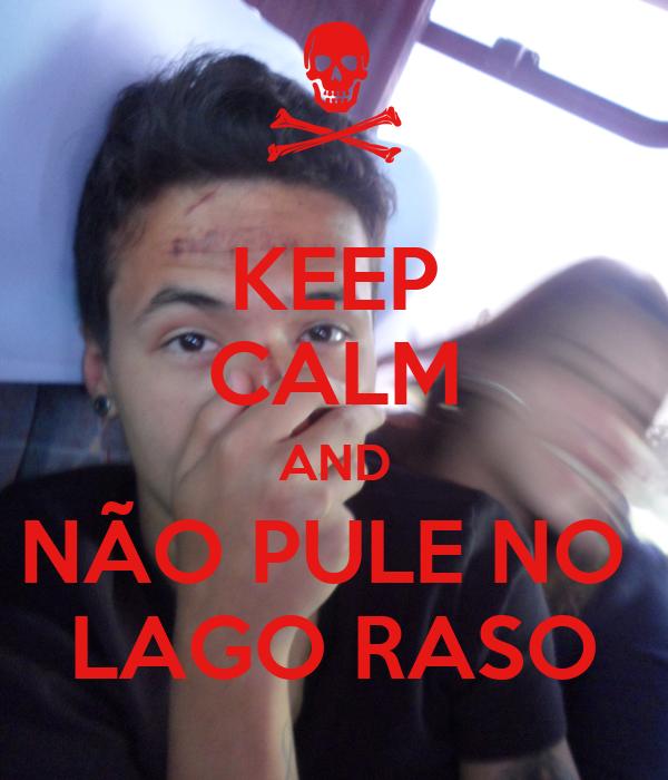 KEEP CALM AND NÃO PULE NO  LAGO RASO
