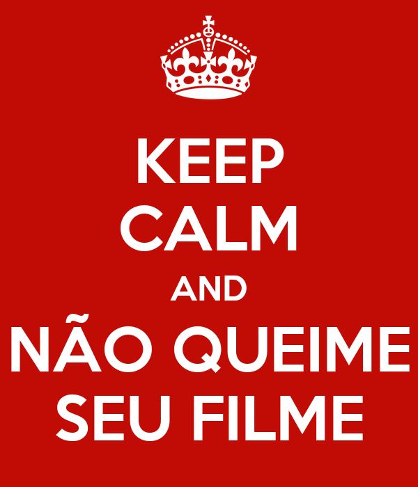 KEEP CALM AND NÃO QUEIME SEU FILME
