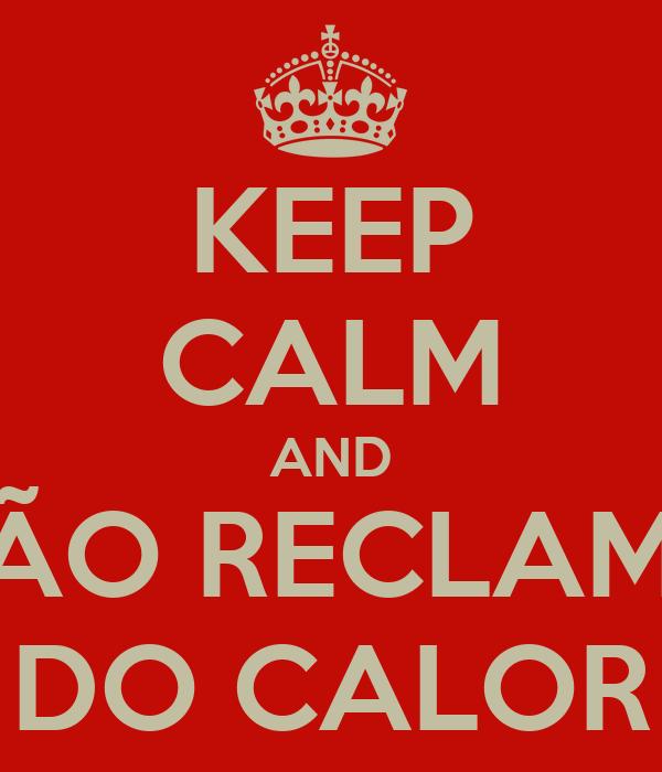 KEEP CALM AND NÃO RECLAMA DO CALOR