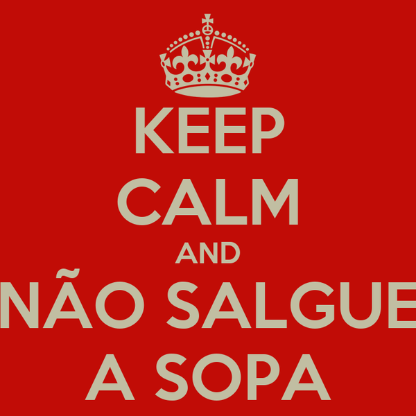 KEEP CALM AND NÃO SALGUE A SOPA