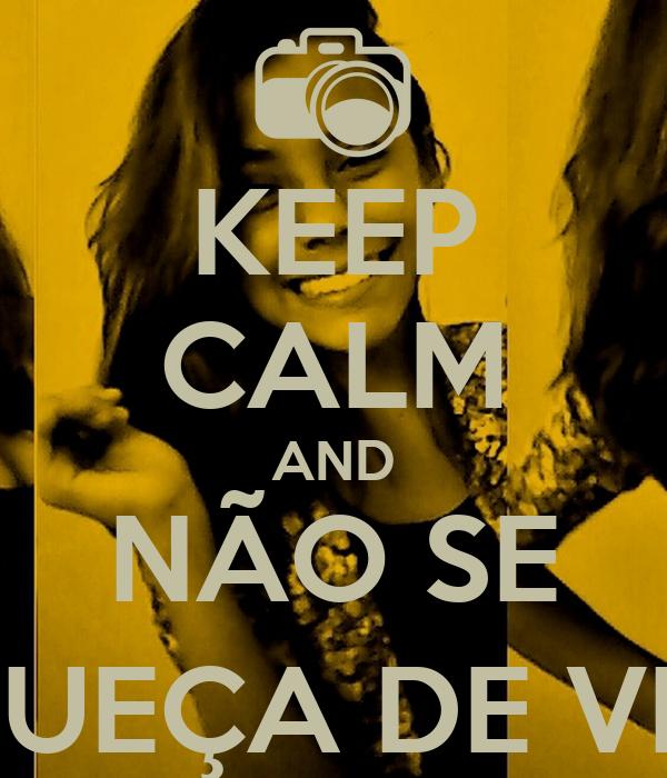 KEEP CALM AND NÃO SE ESQUEÇA DE VIVER