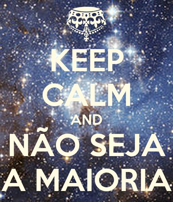 KEEP CALM AND NÃO SEJA A MAIORIA