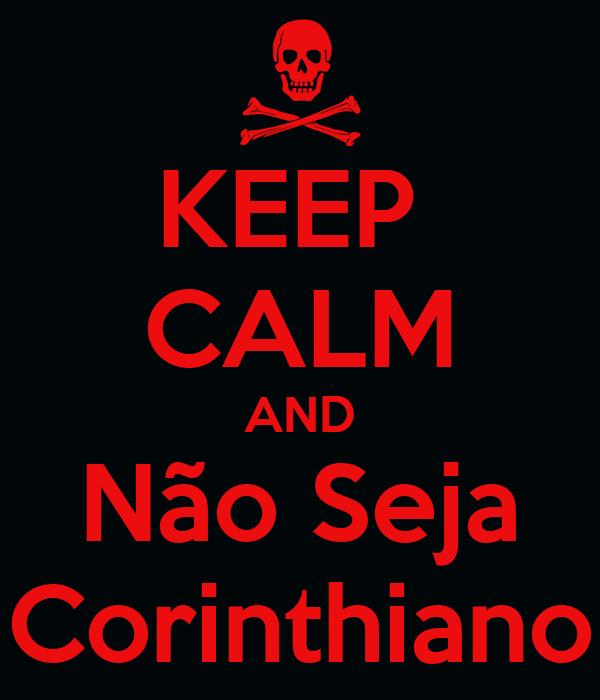 KEEP  CALM AND Não Seja Corinthiano