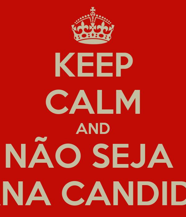 KEEP CALM AND NÃO SEJA  LEVIANA CANDIDATA!!