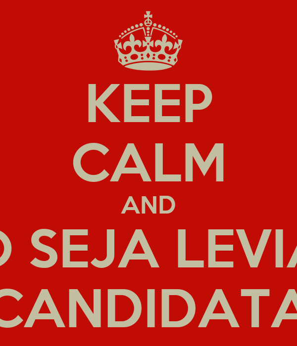 KEEP CALM AND NÃO SEJA LEVIANA CANDIDATA